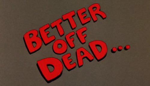 Better Off Dead title screen