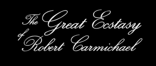 The Great Ecstasy Of Robert Carmichael title screen